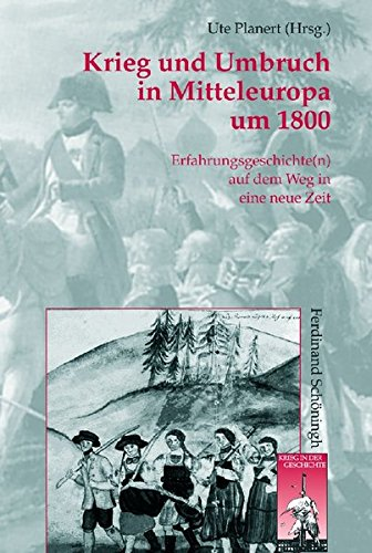 Krieg und Umbruch in Mitteleuropa um 1800. Erfahrungsgeschichte(n) auf dem Weg in eine neue Zeit.: ...