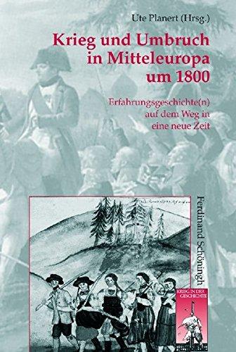 Krieg Und Umbruch in Mitteleuropa Um 1800 ( Erfahrungsgeschichte(n ) Auf Dem Weg in Eine Neue Zeit:...