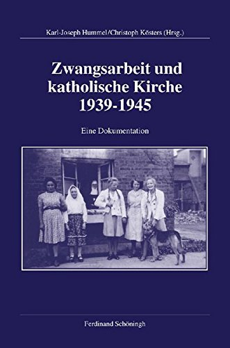 Zwangsarbeit und katholische Kirche 1939-1945: Geschichte und Erinnerung, Entschädigung und ...