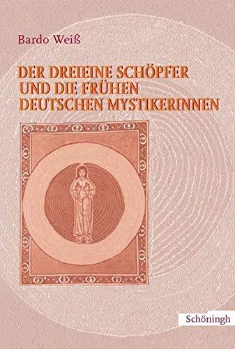 9783506757357: Der dreieine Schöpfer und die frühen deutschen Mystikerinnen