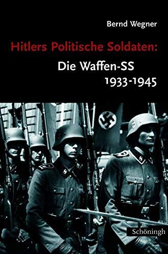 Hitlers Politische Soldaten. Die Waffen-SS 1933 - 1945. Leitbild, Struktur und Funktion einer nationalsozialistischen Elite. - Wegner, Bernd