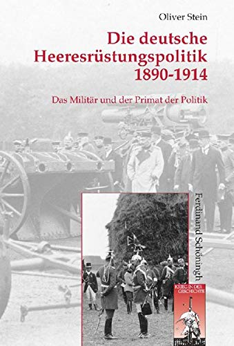 Die deutsche Heeresrüstungspolitik 1890-1914: Oliver Stein