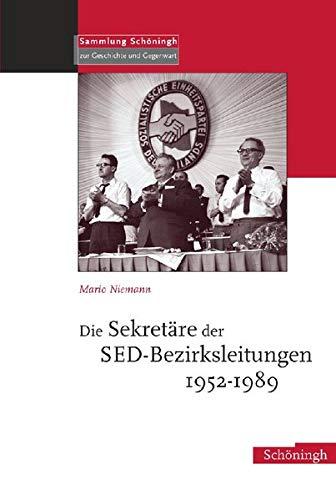Die Sekretäre der SED-Bezirksleitungen 1952-1989: Schoeningh Ferdinand GmbH