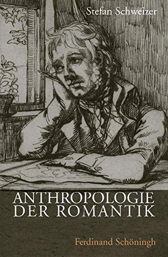Anthropologie der Romantik: Stefan Schweizer