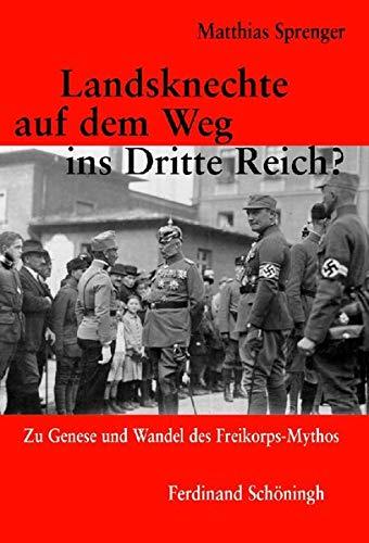 9783506765185: Landsknechte auf dem Weg ins Dritte Reich?: Zu Genese und Wandel des Freikorps-Mythos
