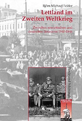 Lettland im Zweiten Weltkrieg. Zwischen sowjetischen und: Felder, Björn Michael;