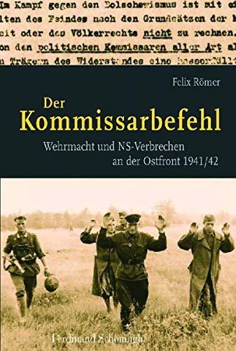 9783506765956: Der Kommissarbefehl: Wehrmacht und NS-Verbrechen an der Ostfront 1941/42