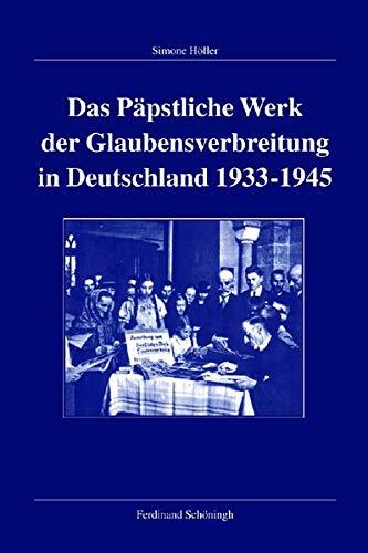 Das Päpstliche Werk der Glaubensverbreitung in Deutschland 1933-1945: Simone Höller