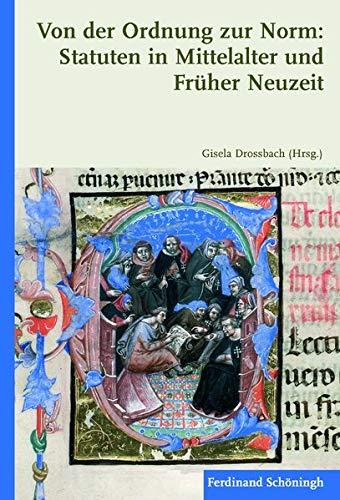 Von der Ordnung zur Norm: Statuten in Mittelalter und Früher Neuzeit: Gisela Drossbach