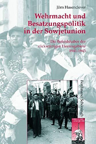 9783506767097: Wehrmacht und Besatzungspolitik in der Sowjetunion: Die Befehlshaber der rückwärtigen Heeresgebiete 1941-1943