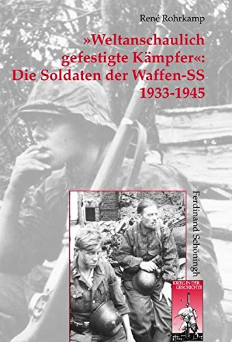 Weltanschaulich gefestigte Kämpfer«: Die Soldaten der Waffen-SS: Rohrkamp, René