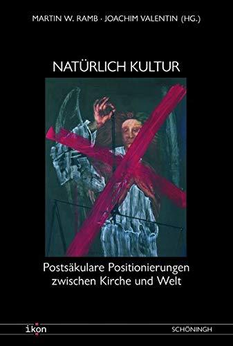 """Natürlich Kultur: Erkundungen jenseits von """"Kirche und Welt"""" (Paperback)"""