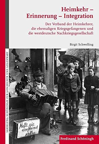 9783506769213: Heimkehr - Erinnerung - Integration: Der Verband der Heimkehrer, die ehemaligen Kriegsgefangenen und die westdeutsche Nachkriegsgesellschaft