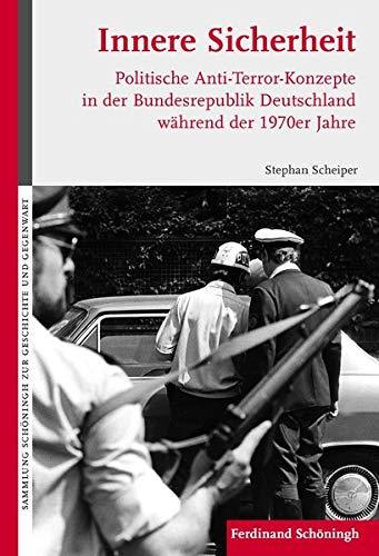 9783506769237: Innere Sicherheit: Politische Anti-Terror-Konzepte in der Bundesrepublik Deutschland w�hrend der 1970er Jahre
