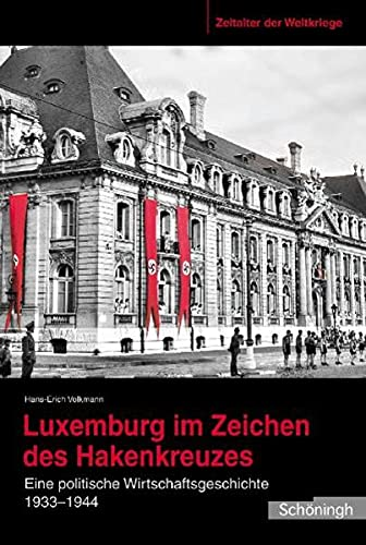 9783506770677: Luxemburg im Zeichen des Hakenkreuzes Eine politische Wirtschaftsgeschichte 1933 bis 1944