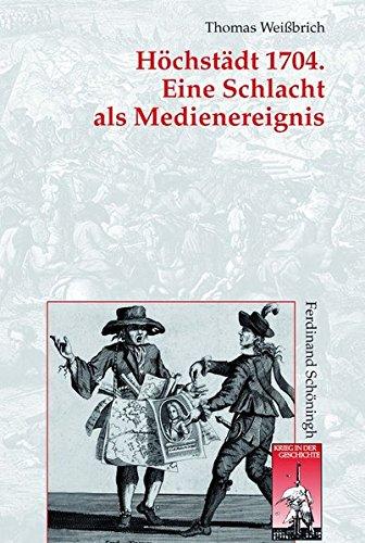 9783506771049: H�chst�dt 1704. Eine Schlacht als Medienereignis: Kriegsberichterstattung und Gelegenheitsdichtung im Spanischen Erbfolgekrieg