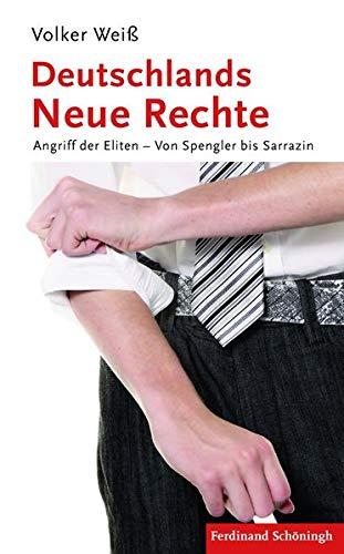 Deutschlands Neue Rechte : Angriff der Eliten - Von Spengler bis Sarrazin - Volker Weiß