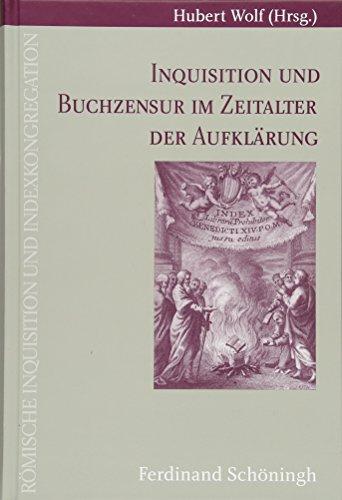 Inquisitionen und Buchzensur im Zeitalter der Aufklärung. - Wolf, Hubert