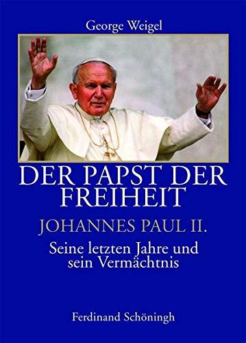 9783506771728: Der Papst und die Freiheit - Johannes Paul II.: Seine letzten Jahre und sein Vermächtnis