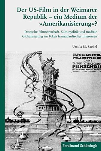 """Der US-Film in der Weimarer Republik - ein Medium der """"Amerikanisierung""""?: Ursula Saekel"""