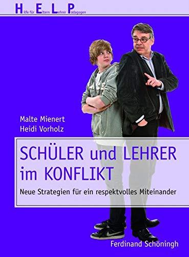 Schüler und Lehrer im Konflikt: Neue Strategien für ein respektvolles Miteinander (HELP - Hilfe für Eltern, Lehrer, Pädagogen) - Malte Mienert, Heidi Vorholz