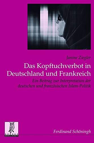 9783506772374: Das Kopftuchverbot in Deutschland und Frankreich: Ein Beitrag zur Interpretation der deutschen und franz�sischen Islam-Politik
