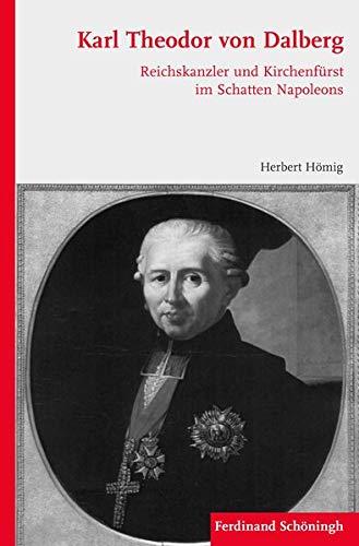9783506772404: Karl Theodor von Dalberg: Staatsmann und Kirchenfürst im Schatten Napoleons