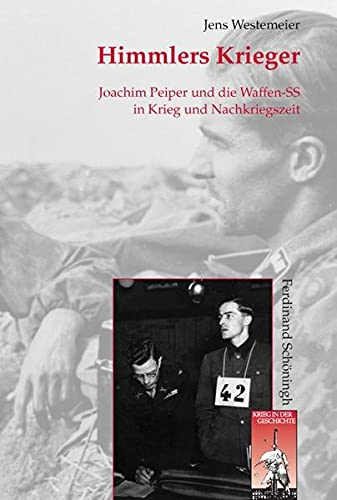 9783506772411: Himmlers Krieger: Joachim Peiper und die Junkerschulgeneration der Waffen-SS in Krieg und Nachkriegszeit