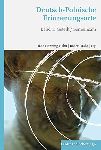 Deutsch-Polnische Erinnerungsorte Band 1: Hans Henning Hahn