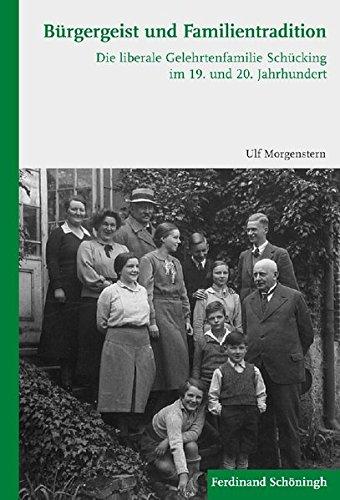 Bürgergeist und Familientradition. Die liberale Gelehrtenfamilie Schücking im 19. und 20....