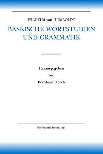 Baskische Wortstudien und Grammatik: Wilhelm von Humboldt
