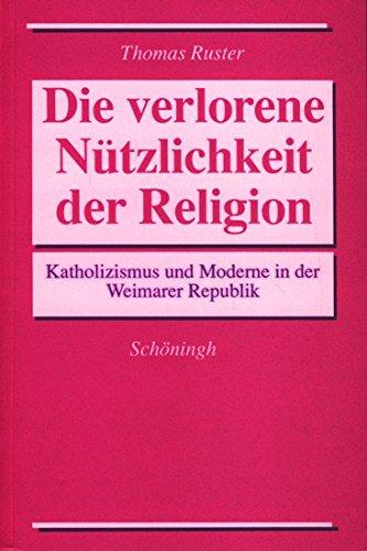 9783506773814: Die verlorene Nützlichkeit der Religion: Katholizismus und Moderne in der Weimarer Republik