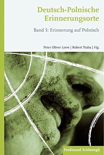 Deutsch-Polnische Erinnerungsorte Band 5: Robert Traba