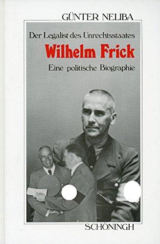 9783506774866: Wilhelm Frick: Der Legalist des Unrechtsstaates. Eine politische Biographie (Sammlung Schöningh zur Geschichte und Gegenwart)