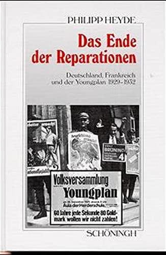 Das Ende der Reparationen. Deutschland, Frankreich und der Youngplan 1929-1932.: Heyde, Philipp.
