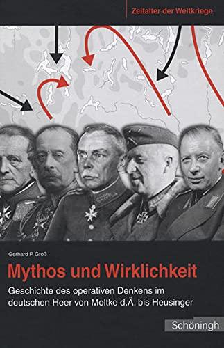 9783506775542: Mythos und Wirklichkeit: Geschichte des operativen Denkens im deutschen Heer von Moltke d. Ä. bis Heusinger