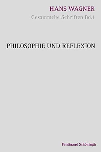 Gesammelte Schriften 01. Philosophie und Reflexion: Hans Wagner