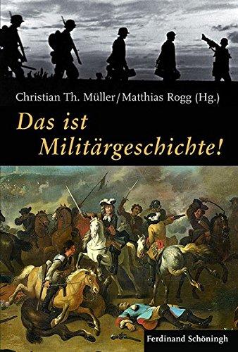 Das ist Militärgeschichte!: Christian Th. Müller