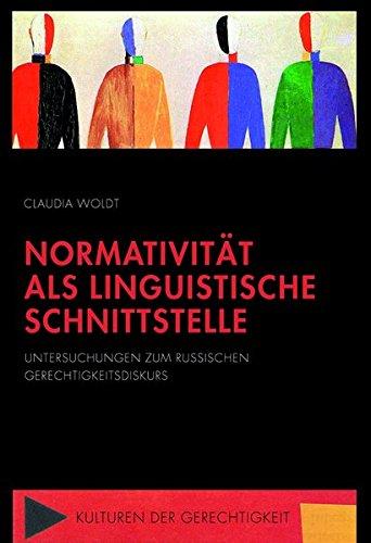 Normativität als linguistische Schnittstelle. Untersuchungen zum russischen Gerechtigkeitsdiskurs. Kulturen der Gerechtigkeit Bd. 3. - Woldt, Claudia