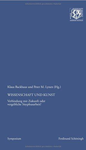 Wissenschaft und Kunst: Verbindung mit Zukunft oder vergebliche Sisyphusarbeit?: Peter M. Lynen, ...