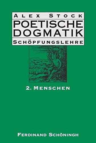 Poetische Dogmatik - Schöpfungslehre 2. Menschen: Alex Stock