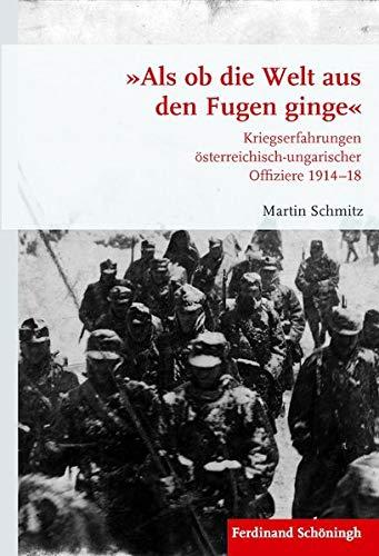 9783506781154: »Als ob die Welt aus den Fugen ginge«: Kriegserfahrungen österreichisch-ungarischer Offiziere 1914-18