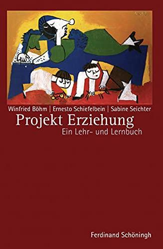9783506781833: Projekt Erziehung: Ein Lehr- und Lernbuch