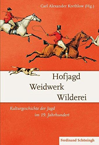 9783506782588: Hofjagd - Weidwerk - Wilderei: Kulturgeschichte der Jagd im 19. Jahrhundert