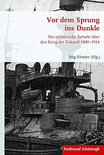 9783506782663: Vor dem Sprung ins Dunkle: Die militärische Debatte über den Krieg der Zukunft 1880-1914