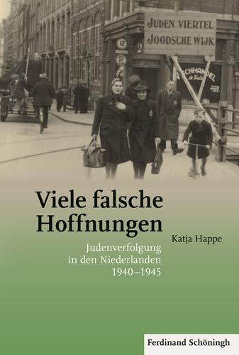 Viele falsche Hoffnungen: Judenverfolgung in den Niederlanden 1940-1945: Katja Happe