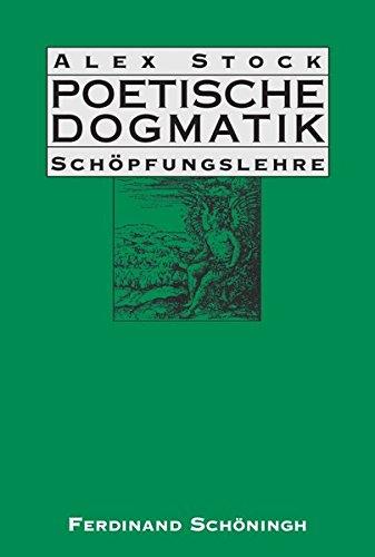 Poetische Dogmatik: Schöpfungslehre Band 1 & 2: Alex Stock