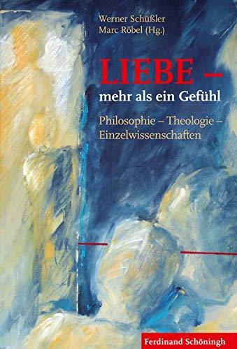 9783506785138: LIEBE - mehr als ein Gefühl: Philosophie - Theologie - Einzelwissenschaften