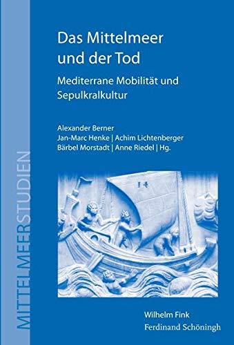 Das Mittelmeer und der Tod: Mediterrane Mobilitat und Sepulkralkultur: Alexander Berner, Jan-Marc ...