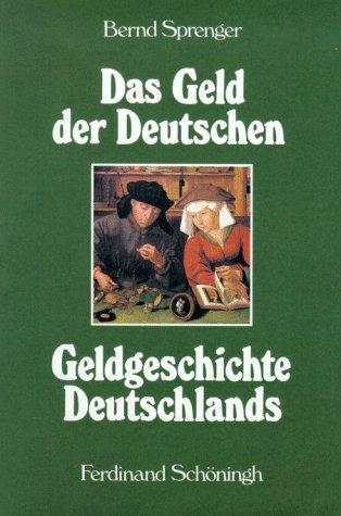 9783506786210: Das Geld der Deutschen. Geldgeschichte Deutschlands von den Anfängen bis zur Gegenwart